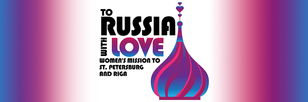 To Russia with Love: Women's Mission to St. Petersburgh & Riga | June 16-23, 2019