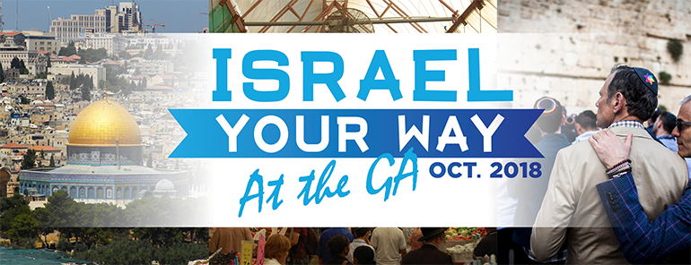 Israel Your Way at the GA 2018 | October 16-22, 2018