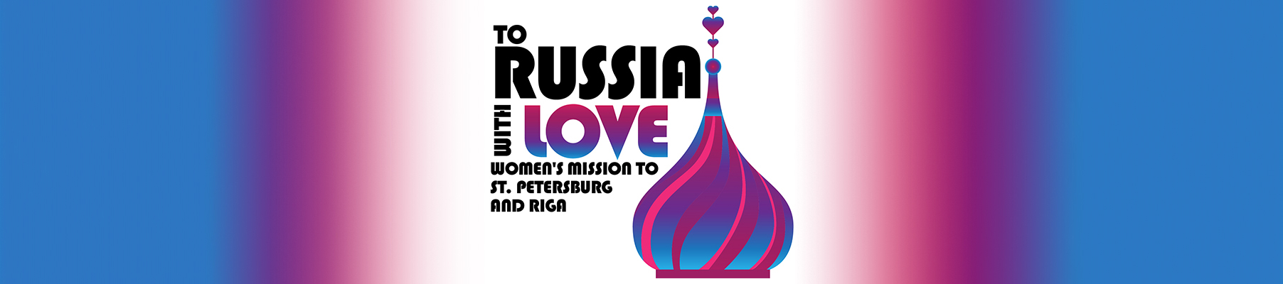Women's Mission to Russia | June 16 – 23, 2019